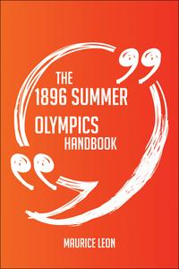 The 1896 Summer Olympics Handbook - Everything You Need To Know About 1896 Summer Olympics【電子書籍】[ Maurice Leon ]