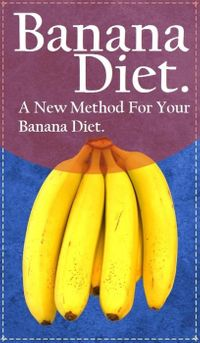 Banana Diet. A New Method For Your Banana Diet. The Complete Guide to New Method For Your Banana Diet with 7, 14 and 21-Day Plan.【電子書籍】[ Jessica Tamworth ]