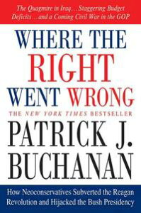 Where the Right Went WrongHow Neoconservatives Subverted the Reagan Revolution and Hijacked the Bush Presidency【電子書籍】[ Patrick J. Buchanan ]