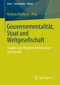 Gouvernementalit?t, Staat und WeltgesellschaftStudien zum Regieren im Anschluss an Foucault【電子書籍】