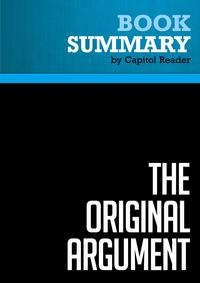 Summary of The Original Argument: The Federalists' Case for the Constitution, Adapted for the 21st Century - Glenn Beck with Joshua Charles【電子書籍】[ Capitol Reader ]