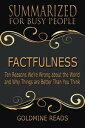 Summary: Factfulness - Summarized for Busy PeopleTen Reasons We're Wrong About the World and Why Things Are Better Than You Think【電子書籍】[ Goldmine Reads ]