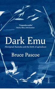 Dark EmuAboriginal Australia and the birth of agriculture【電子書籍】[ Bruce Pascoe ]