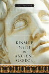 Kinship Myth in Ancient Greece【電子書籍】[ Lee E. Patterson ]