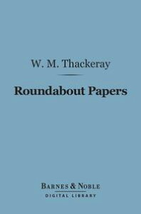 Roundabout Papers (Barnes & Noble Digital Library)【電子書籍】[ William Makepeace Thackeray ]