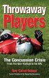 Throwaway PlayersConcussion Crisis From Pee Wee Football to the NFL【電子書籍】[ Gay Culverhouse ]
