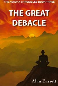 The Great Debacle: Book Three of the Ashoka Chronicles【電子書籍】[ Alan Bassett ]