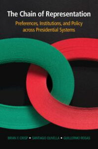 The Chain of RepresentationPreferences, Institutions, and Policy across Presidential Systems【電子書籍】[ Brian F. Crisp ]
