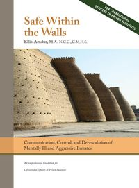 Safe Within the WallsCommunication, Control, and De-escalation of Mentally Ill and Aggressive Inmates for Correctional Officers in Prison Facilities【電子書籍】[ Ellis Amdur ]