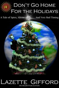 Don't Go Home for the Holidays: A Tale of Spies, Aliens and Very Bad Timing【電子書籍】[ Lazette Gifford ]