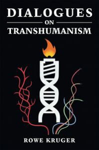 Dialogues on Transhumanism【電子書籍】[ Rowe Kruger ]