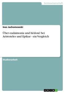 ?ber eudaimonia und h?don? bei Aristoteles und Epikur - ein Vergleichein Vergleich【電子書籍】[ Ines Jachomowski ]