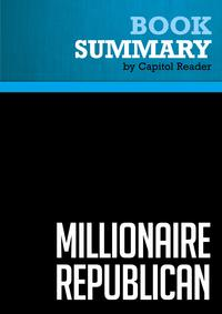 Summary of Millionaire Republican: Why Rich Republicans Get Rich - And How You Can Too! - Wayne Allyn Root【電子書籍】[ Capitol Reader ]