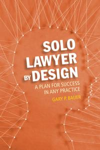 Solo Lawyer By DesignA Plan for Success in Any Practice【電子書籍】[ Gary P. Bauer ]