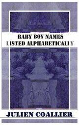 Baby Boy Names Listed Alphabetically【電子書籍】[ Julien Coallier ]