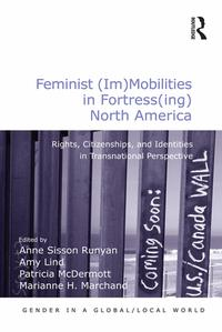 Feminist (Im)Mobilities in Fortress(ing) North AmericaRights, Citizenships, and Identities in Transnational Perspective【電子書籍】[ Amy Lind ]