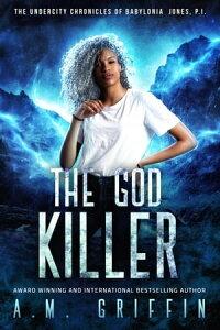 The God KillerThe Undercity Chronicles of Babylonia Jones, P.I., #5【電子書籍】[ A.M. Griffin ]