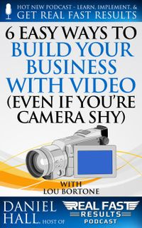 6 Easy Ways to Build Your Business with Video (Even If You're Camera Shy)Real Fast Results, #60【電子書籍】[ Daniel Hall ]