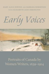 Early VoicesPortraits of Canada by Women Writers, 1639-1914【電子書籍】[ Mary Alice Downie ]