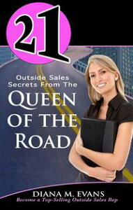 21 Outside Sales Secrets From the Queen of the Road【電子書籍】[ Diana M. Evans ]
