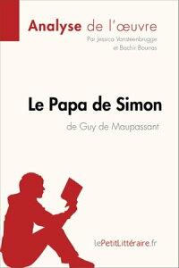 Le Papa de Simon de Guy de Maupassant (Analyse de l'oeuvre)Comprendre la litt?rature avec lePetitLitt?raire.fr【電子書籍】[ Jessica Vansteenbrugge ]