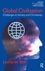 Global CivilizationChallenges to Society and to Christianity【電子書籍】[ Leonardo Boff ]
