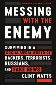 Messing with the EnemySurviving in a Social Media World of Hackers, Terrorists, Russians, and Fake News【電子書籍】[ Clint Watts ]