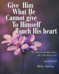 Give Him What He Cannot Give to HimselfTouch His Heart【電子書籍】[ Betty Amiina ]