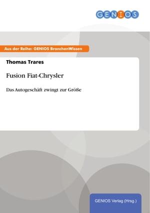 Fusion Fiat-ChryslerDas Autogesch?ft zwingt zur Gr??e【電子書籍】[ Thomas Trares ]