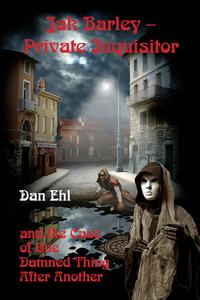 Jak Barley, Private Inquisitor and the Case of One Damned Thing After Another【電子書籍】[ Dan Ehl ]