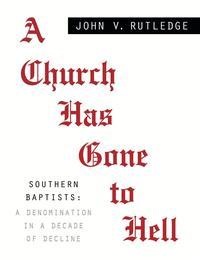 洋書, SOCIAL SCIENCE A CHURCH HAS GONE TO HELLSouthern Baptists: A Denomination in a Decade of Decline John V. Rutledge