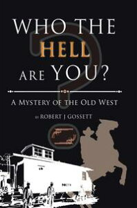 Who the Hell Are You?A Mystery of the Old West【電子書籍】[ Robert J Gossett ]