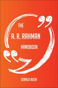 The A. R. Rahman Handbook - Everything You Need To Know About A. R. Rahman【電子書籍】[ Gerald Bush ]