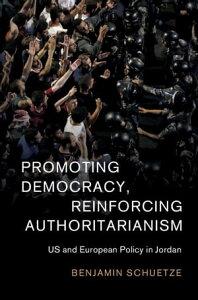 Promoting Democracy, Reinforcing AuthoritarianismUS and European Policy in Jordan【電子書籍】[ Benjamin Schuetze ]