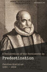 A Declaration of the Sentiments on Predestination【電子書籍】[ Jacobus Arminius ]