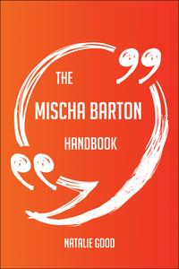 The Mischa Barton Handbook - Everything You Need To Know About Mischa Barton【電子書籍】[ Natalie Good ]