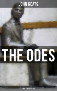 The Odes of John Keats - Complete CollectionOde on a Grecian Urn, Ode to a Nightingale, Hyperion, Endymion, The Eve of St. Agnes, Isabella, Ode to Psyche, Lamia, Sonnets and more from one of the most beloved English Romantic poets【電子書籍】