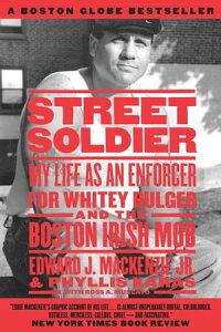 Street SoldierMy Life as an Enforcer for Whitey Bulger and the Boston Irish Mob【電子書籍】[ Phyllis Karas ]