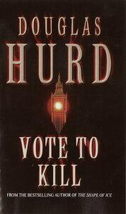 Vote To Kill【電子書籍】[ Douglas Hurd ]