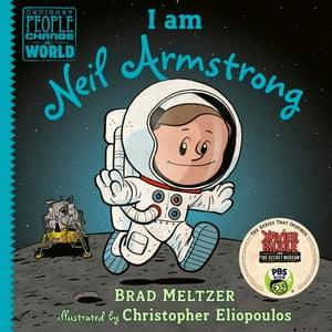 I am Neil Armstrong【電子書籍】[ Brad Meltzer ]