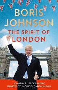 The Spirit of London【電子書籍】[ Boris Johnson ]