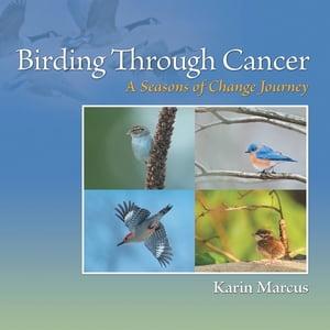 Birding Through CancerA Seasons of Change Journey【電子書籍】[ Karin Marcus ]