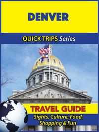 Denver Travel Guide (Quick Trips Series)Sights, Culture, Food, Shopping & Fun【電子書籍】[ Jody Swift ]