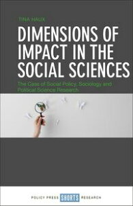 Dimensions of Impact in the Social SciencesThe Case of Social Policy, Sociology and Political Science Research【電子書籍】[ Haux, Tina ]
