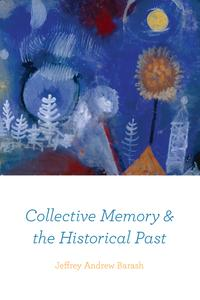 Collective Memory and the Historical Past【電子書籍】[ Jeffrey Andrew Barash ]