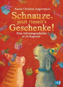 Schnauze, jetzt rieselt's GeschenkeEine Adventsgeschichte in 24 Kapiteln【電子書籍】[ Karen Christine Angermayer ]