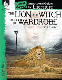 The Lion, the Witch and the Wardrobe: Instructional Guide for Literature【電子書籍】[ Kristin Kemp ]