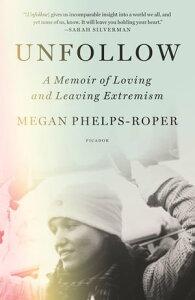 UnfollowA Memoir of Loving and Leaving the Westboro Baptist Church【電子書籍】[ Megan Phelps-Roper ]
