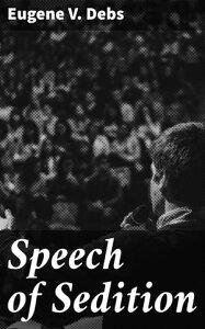 Speech of Sedition【電子書籍】[ Eugene V. Debs ]