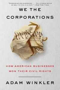 We the Corporations: How American Businesses Won Their Civil Rights【電子書籍】[ Adam Winkler ]